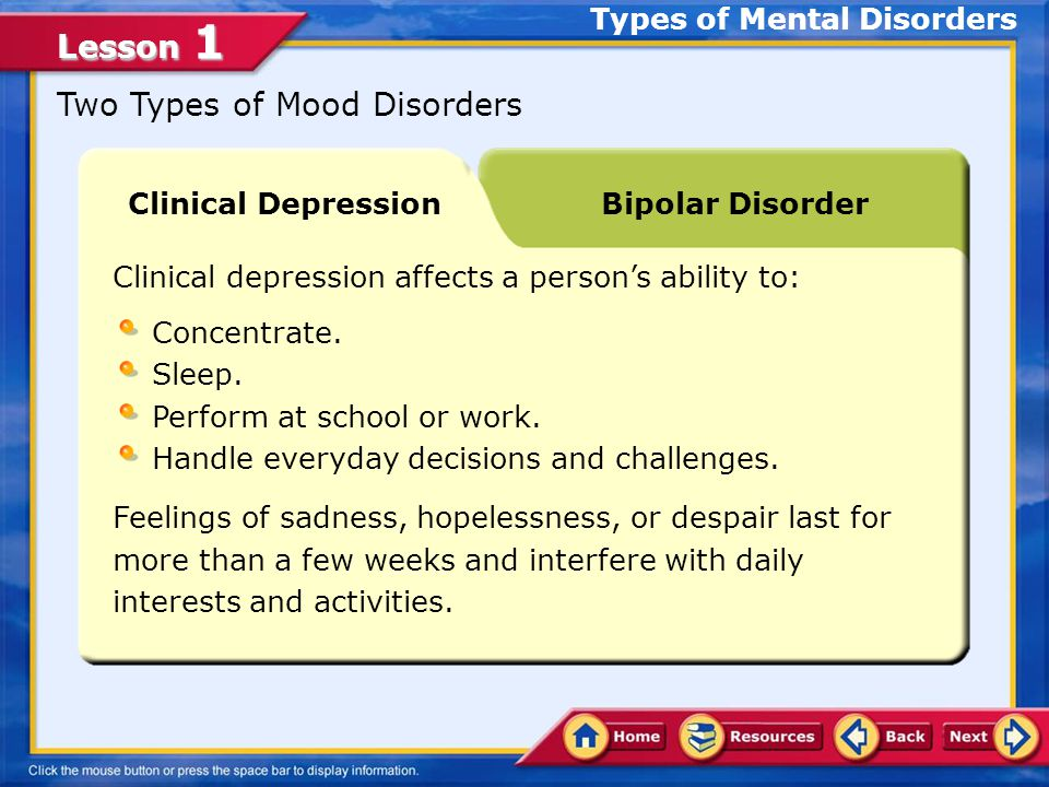 Lesson 1 Mood Disorders The emotional swings of a mood disorder are extreme in bothmood disorder intensity and duration.