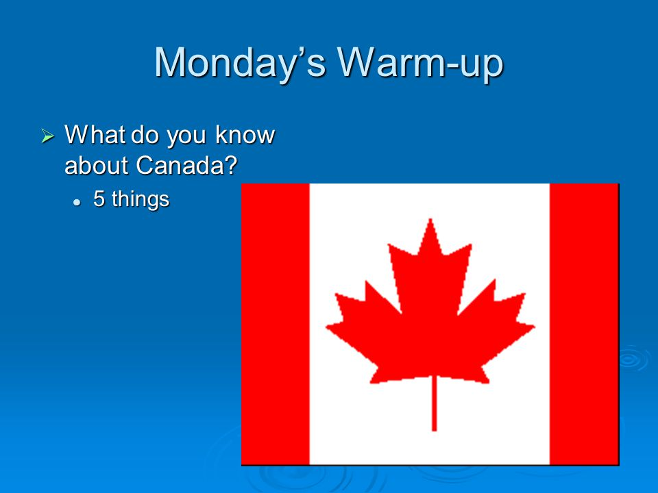 Monday's Warm-up  What do you know about Canada 5 things 5 things