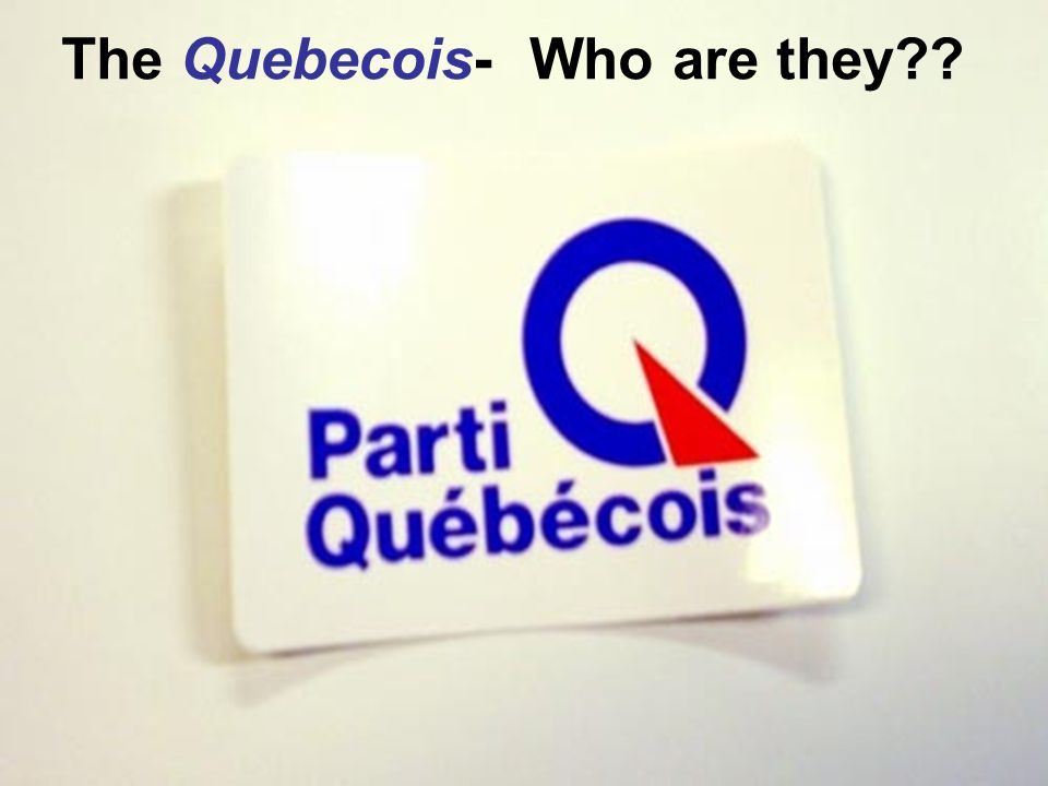 The Quebecois- who are they The Quebecois- Who are they