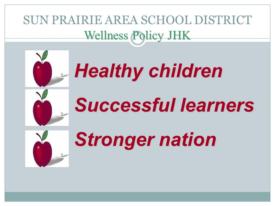 Wellness Policy JHK SUN PRAIRIE AREA SCHOOL DISTRICT Wellness Policy JHK Healthy children Successful learners Stronger nation
