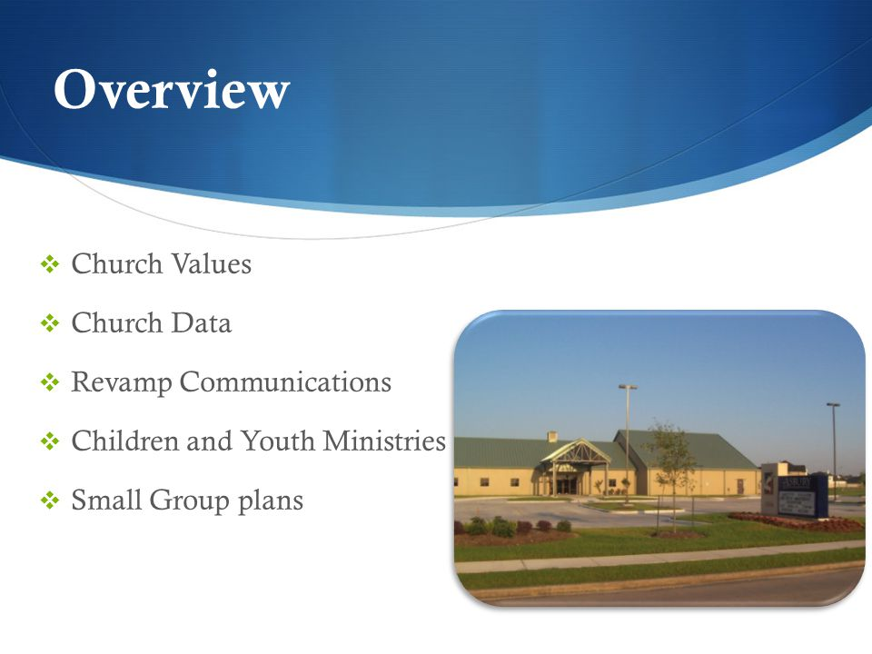 Overview  Church Values  Church Data  Revamp Communications  Children and Youth Ministries  Small Group plans