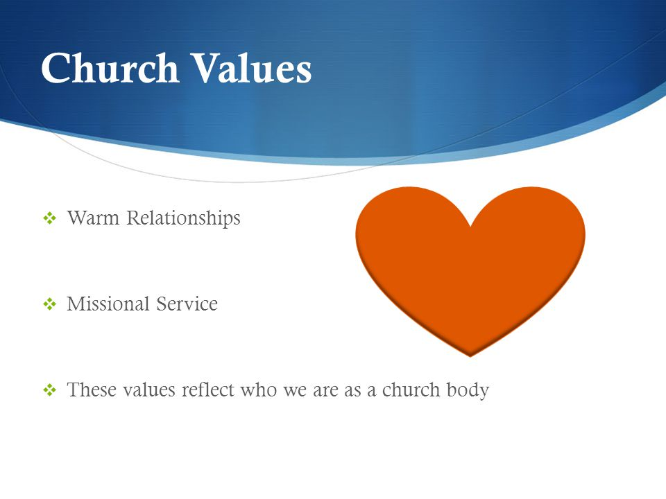 Church Values  Warm Relationships  Missional Service  These values reflect who we are as a church body