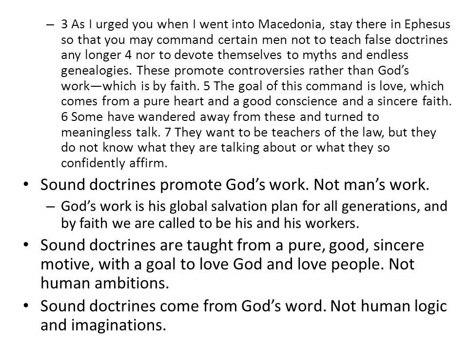 – 3 As I urged you when I went into Macedonia, stay there in Ephesus so that you may command certain men not to teach false doctrines any longer 4 nor to devote themselves to myths and endless genealogies.