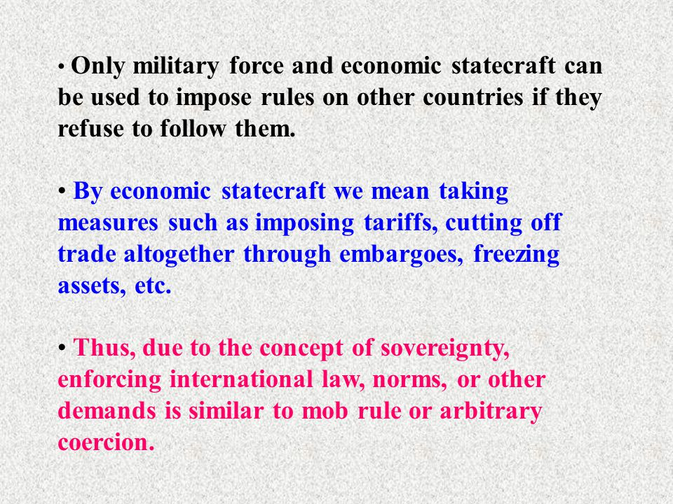 Only military force and economic statecraft can be used to impose rules on other countries if they refuse to follow them.