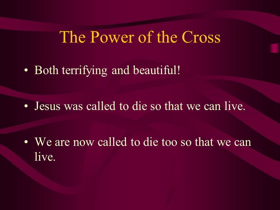 The Power of the Cross Both terrifying and beautiful.