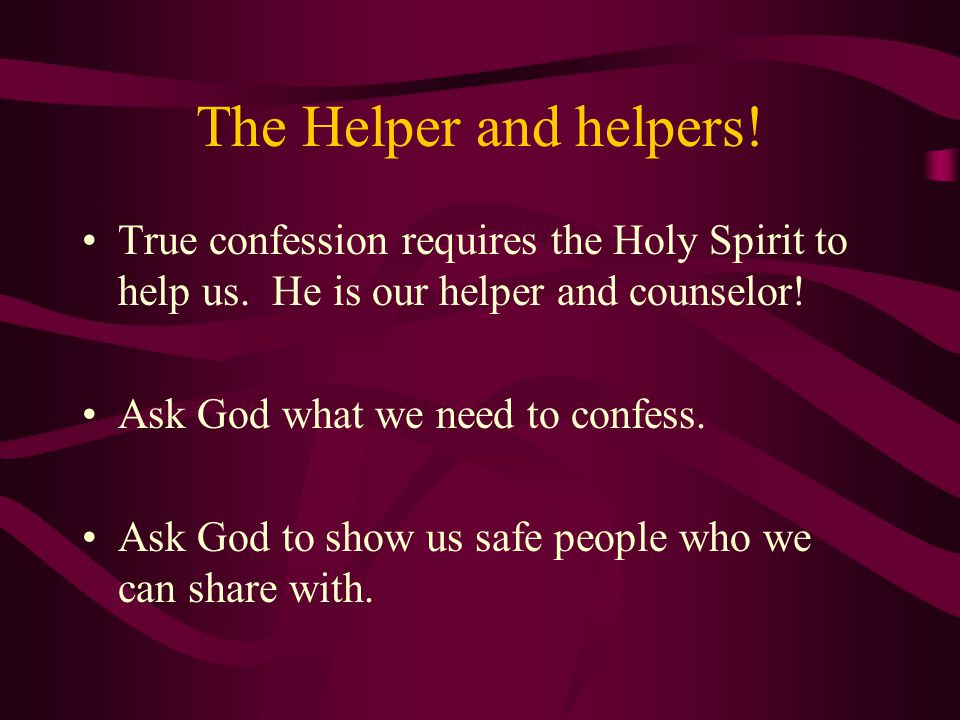 The Helper and helpers. True confession requires the Holy Spirit to help us.