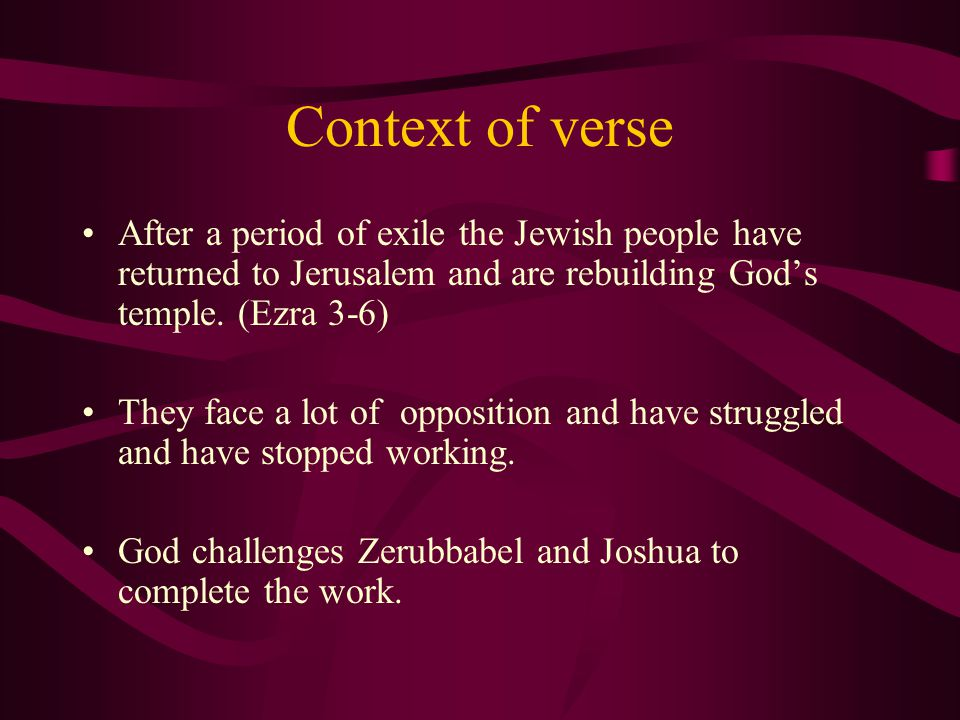 Context of verse After a period of exile the Jewish people have returned to Jerusalem and are rebuilding God's temple.