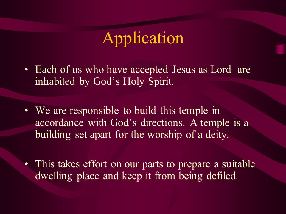Application Each of us who have accepted Jesus as Lord are inhabited by God's Holy Spirit.