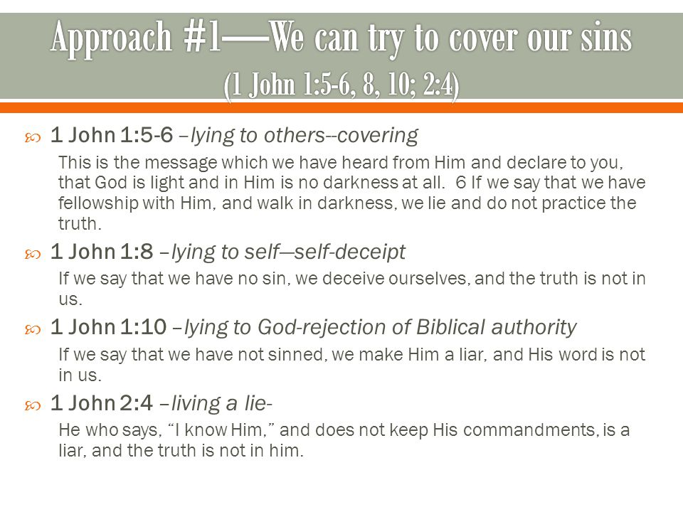  1 John 1:5-6 –lying to others--covering This is the message which we have heard from Him and declare to you, that God is light and in Him is no darkness at all.