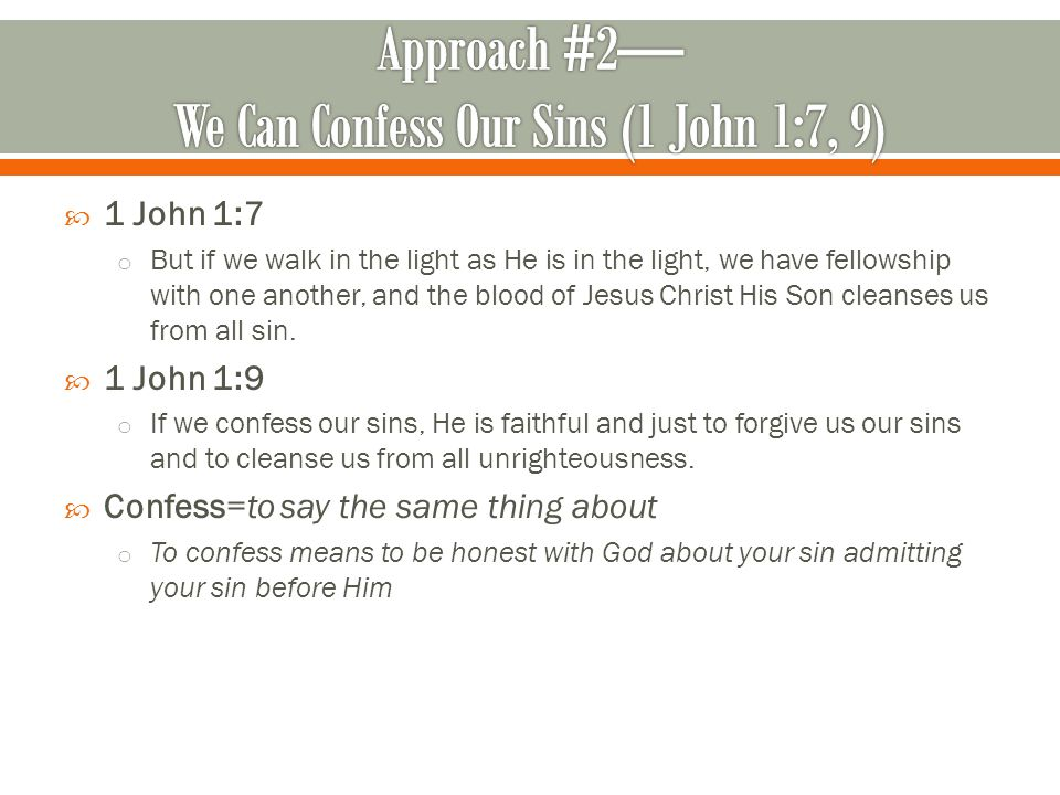  1 John 1:7 o But if we walk in the light as He is in the light, we have fellowship with one another, and the blood of Jesus Christ His Son cleanses us from all sin.