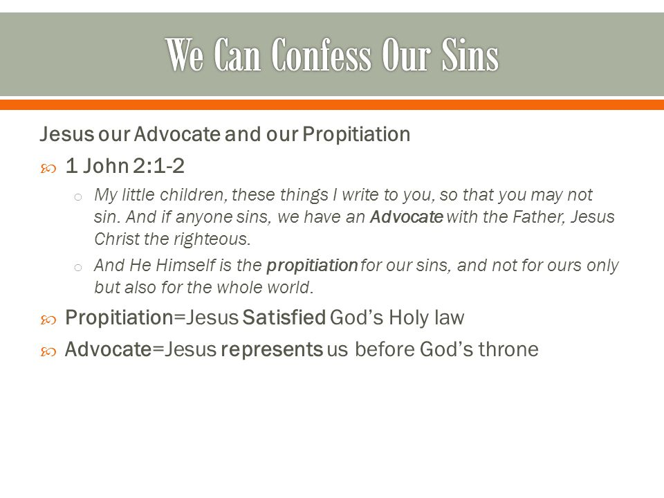 Jesus our Advocate and our Propitiation  1 John 2:1-2 o My little children, these things I write to you, so that you may not sin.