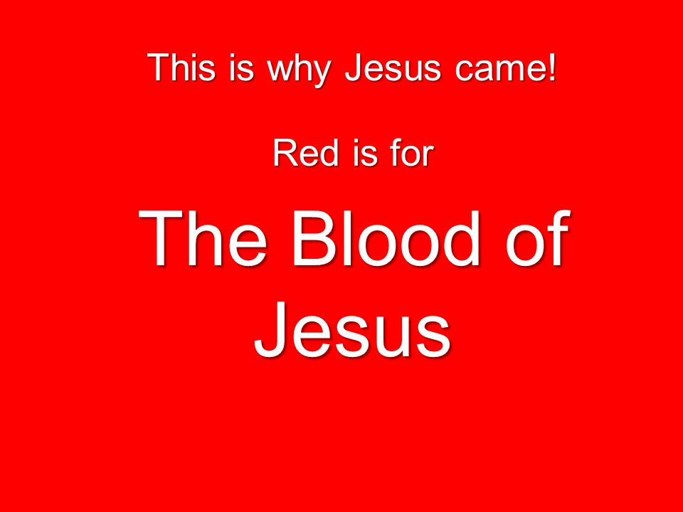 This is why Jesus came! Red is for The Blood of Jesus