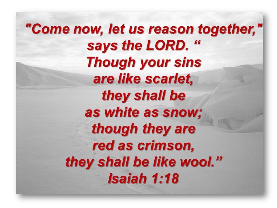 Come now, let us reason together, says the LORD.
