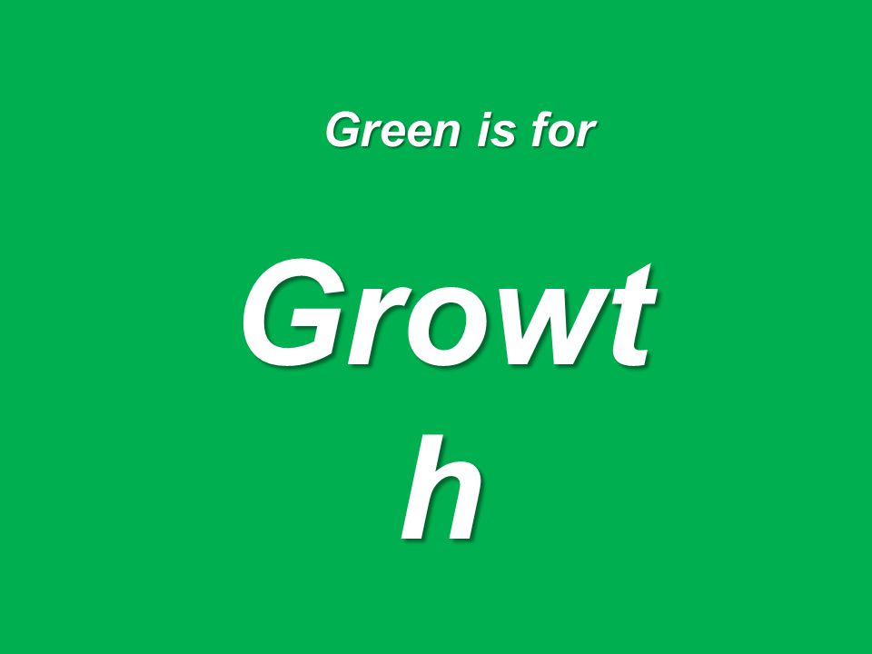 Green is for Growt h