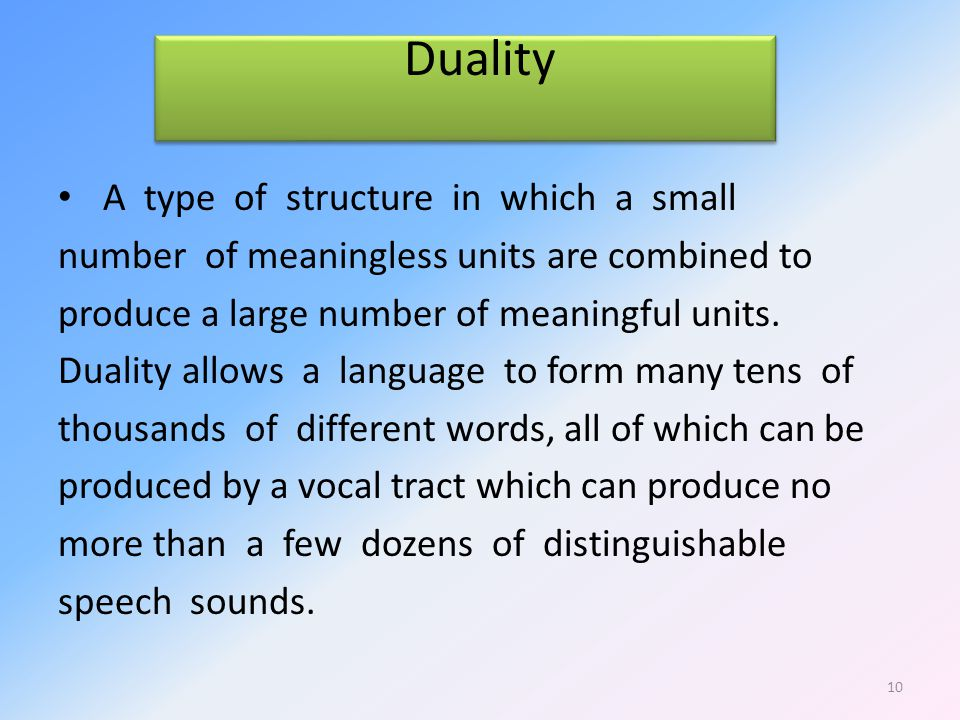Duality A type of structure in which a small number of meaningless units are combined to produce a large number of meaningful units.