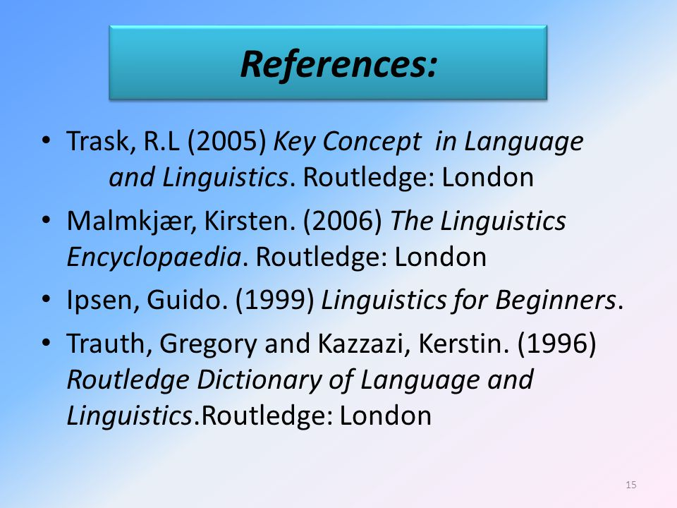 References: Trask, R.L (2005) Key Concept in Language and Linguistics.