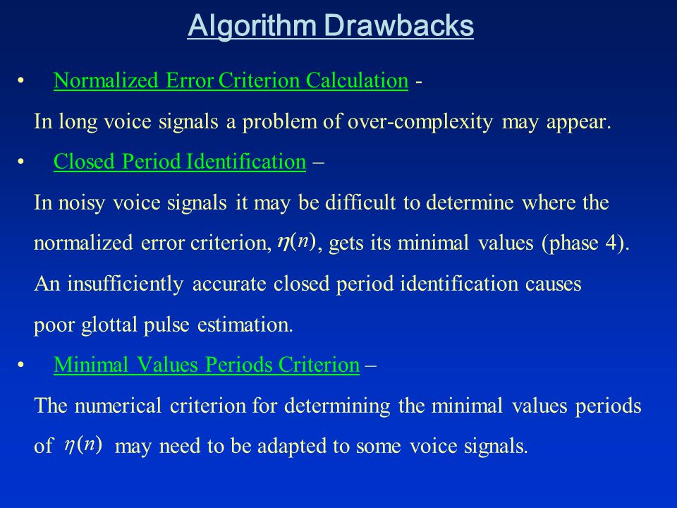Algorithm Drawbacks Normalized Error Criterion Calculation - In long voice signals a problem of over-complexity may appear.