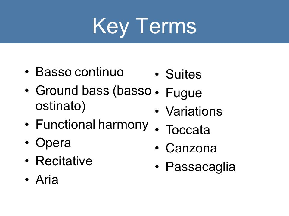 Chapter 8 The Early Baroque Period Key Terms Basso Continuo Ground