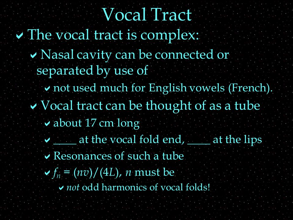 Vocal Tract  The vocal tract is complex:  Nasal cavity can be connected or separated by use of  not used much for English vowels (French).