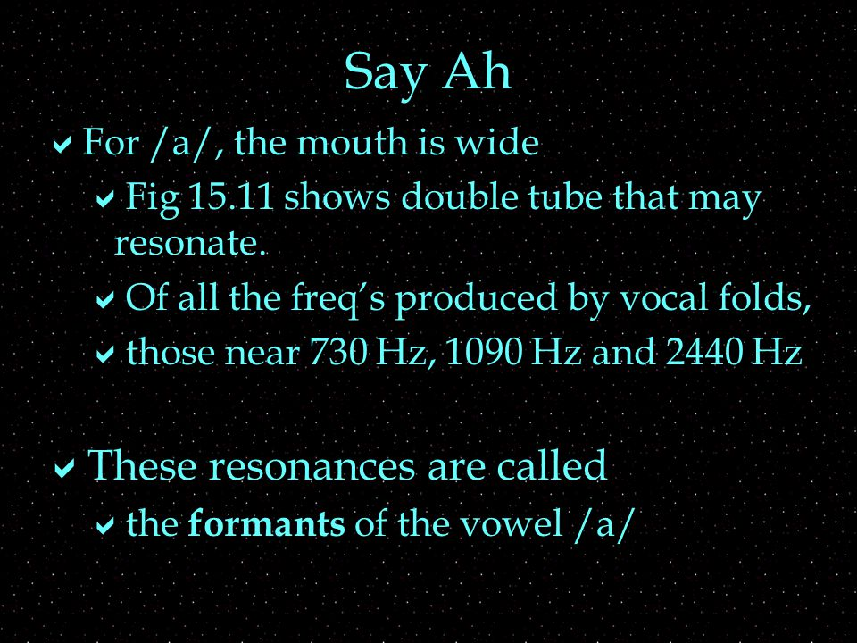 Say Ah  For /a/, the mouth is wide  Fig shows double tube that may resonate.