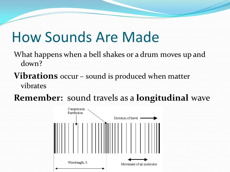 How Sounds Are Made What happens when a bell shakes or a drum moves