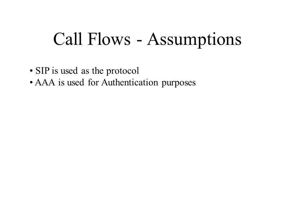 Call Flows - Assumptions SIP is used as the protocol AAA is used for Authentication purposes