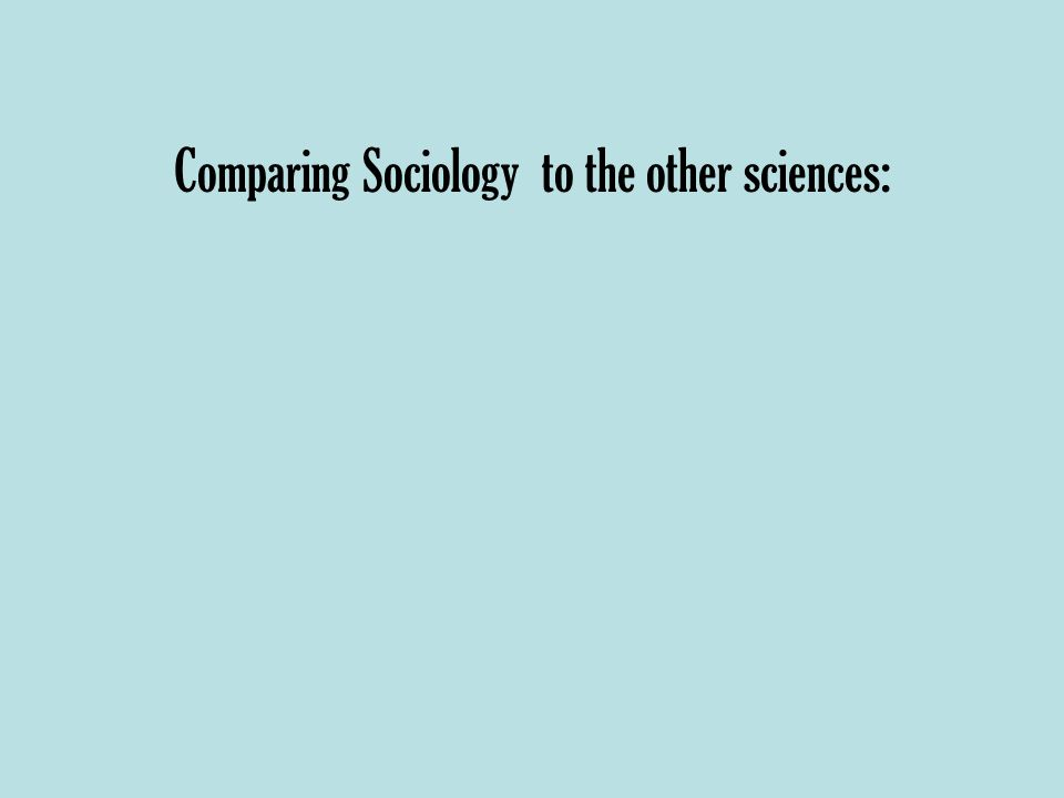 Comparing Sociology to the other sciences: