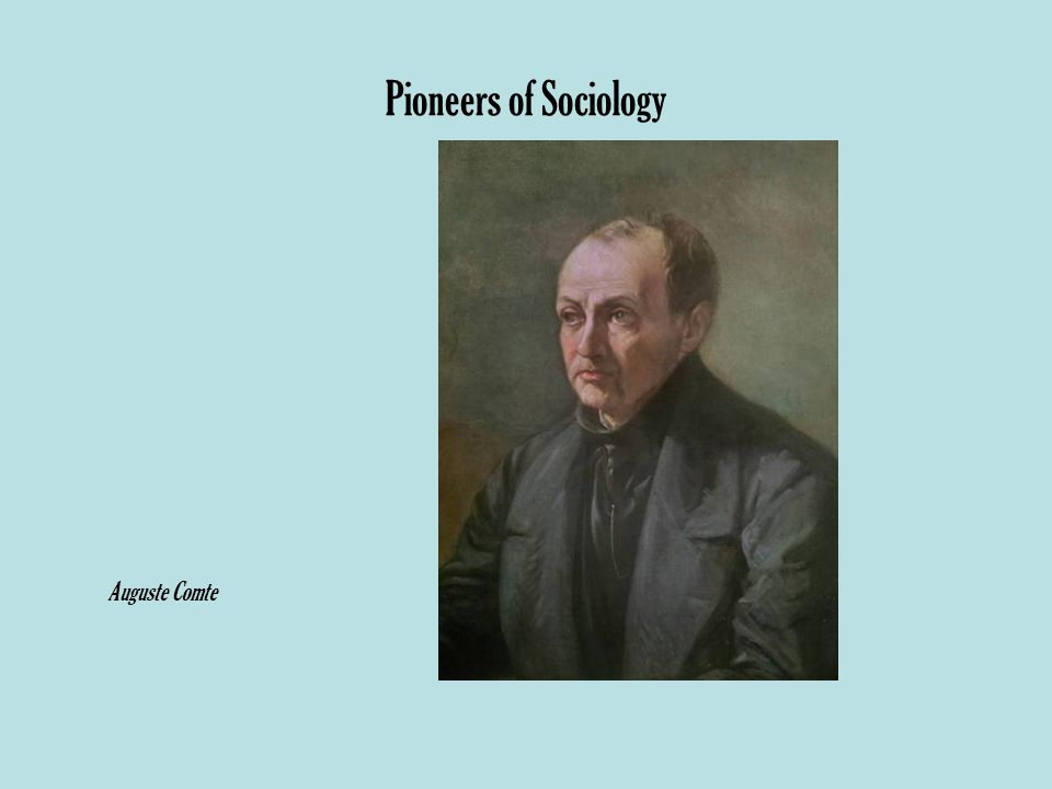 Pioneers of Sociology Auguste Comte