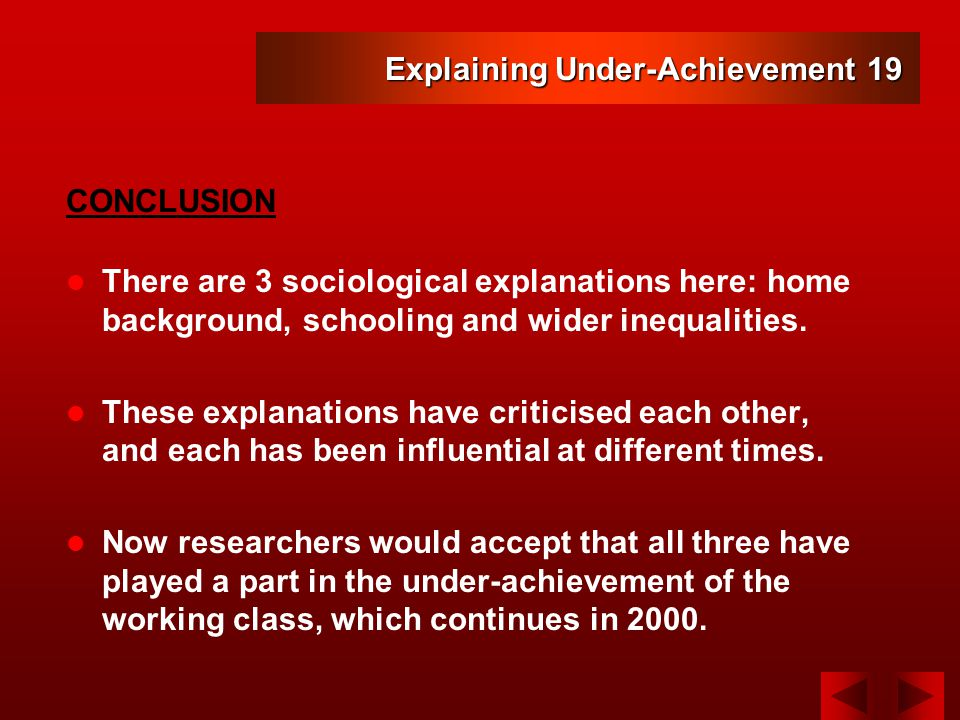 Explaining Under-Achievement 19 There are 3 sociological explanations here: home background, schooling and wider inequalities.
