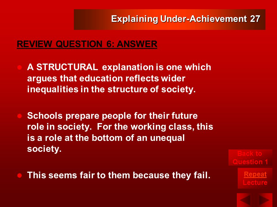 Explaining Under-Achievement 27 A STRUCTURAL explanation is one which argues that education reflects wider inequalities in the structure of society.