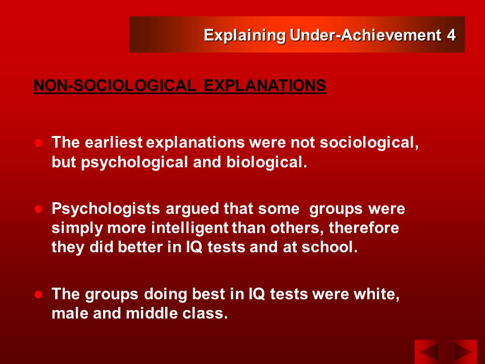 Explaining Under-Achievement 4 The earliest explanations were not sociological, but psychological and biological.