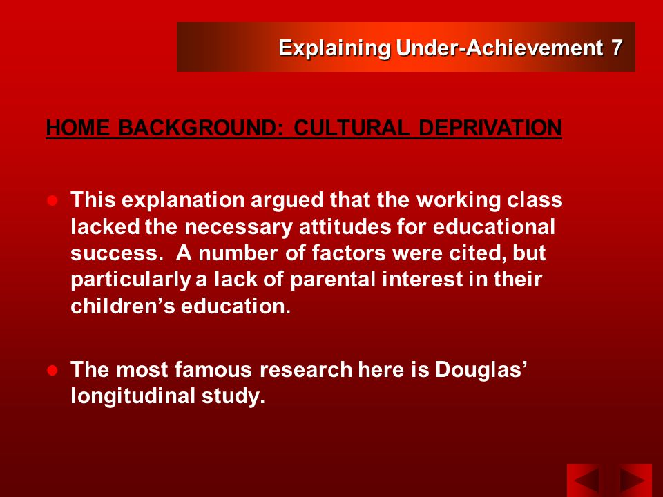 Explaining Under-Achievement 7 This explanation argued that the working class lacked the necessary attitudes for educational success.