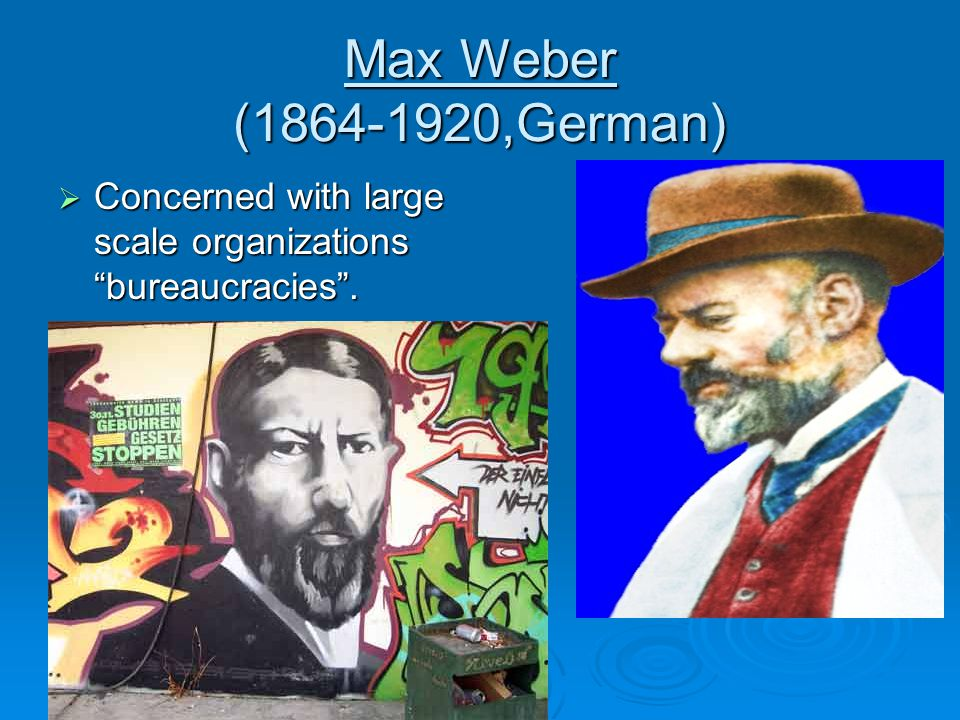 Max Weber ( ,German)  Concerned with large scale organizations bureaucracies .