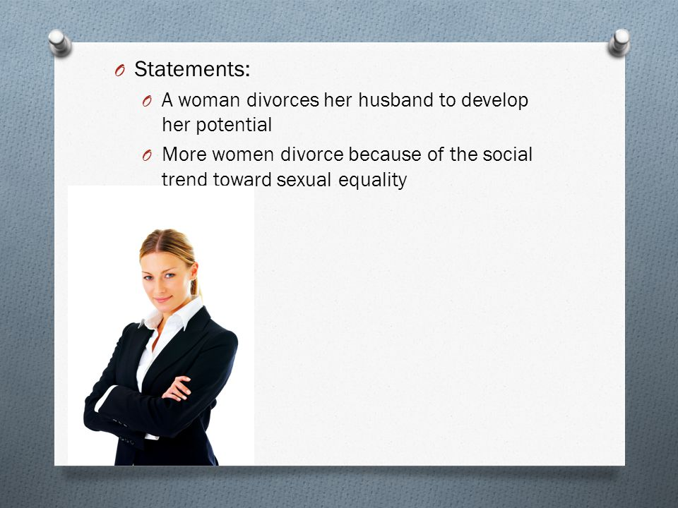O Statements: O A woman divorces her husband to develop her potential O More women divorce because of the social trend toward sexual equality