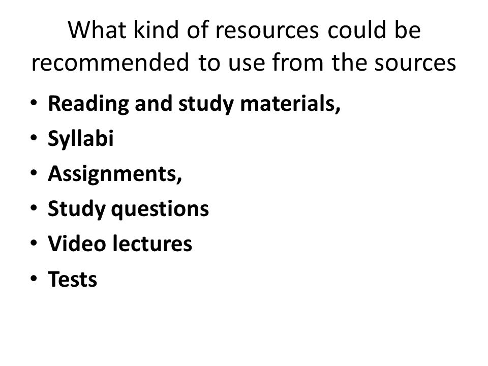 What kind of resources could be recommended to use from the sources Reading and study materials, Syllabi Assignments, Study questions Video lectures Tests