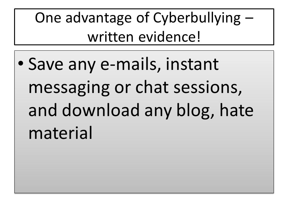 One advantage of Cyberbullying – written evidence.