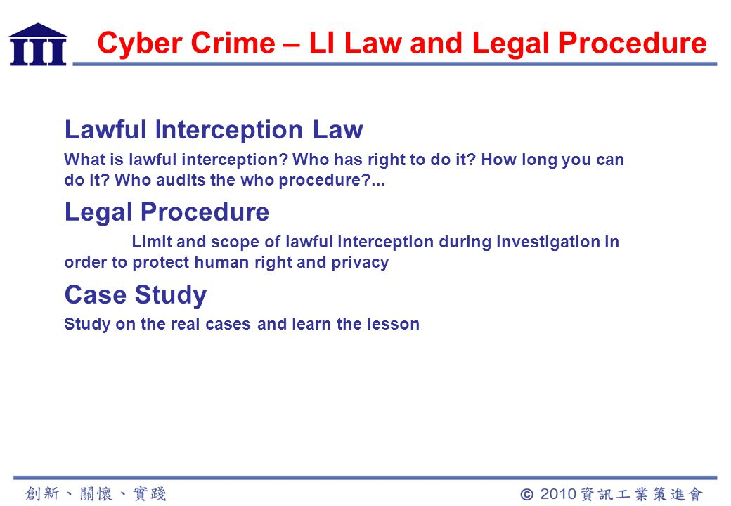 Cyber Crime – LI Law and Legal Procedure Lawful Interception Law What is lawful interception.