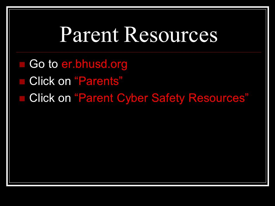 Parent Resources Go to er.bhusd.org Click on Parents Click on Parent Cyber Safety Resources