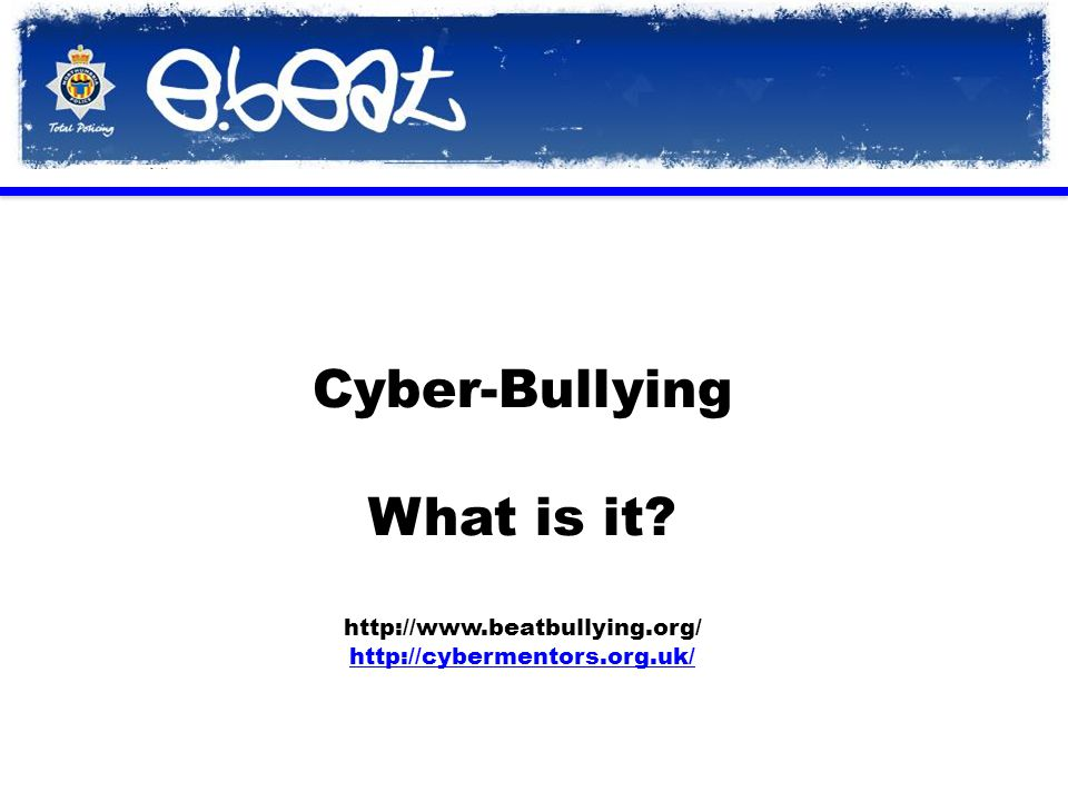 Cyber-Bullying What is it