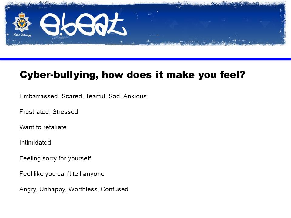 Cyber-bullying, how does it make you feel.