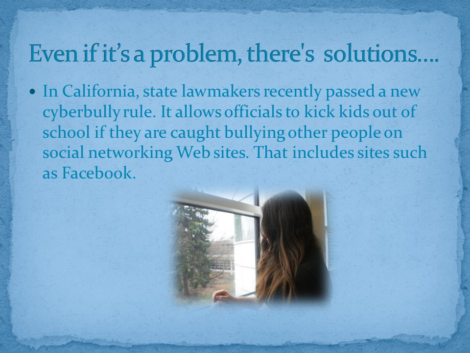 In California, state lawmakers recently passed a new cyberbully rule.