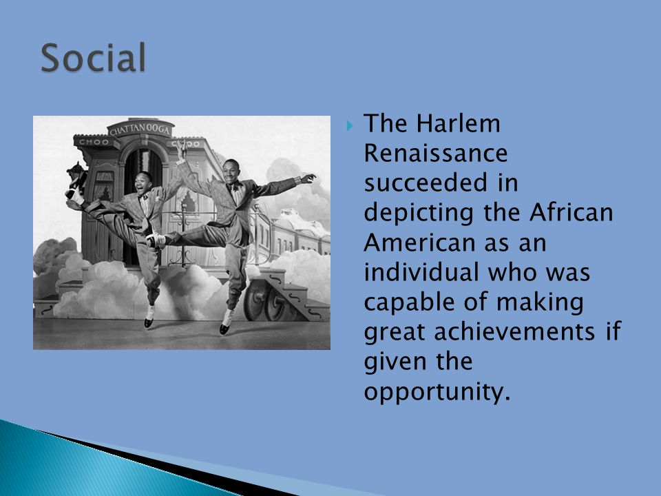  The Harlem Renaissance succeeded in depicting the African American as an individual who was capable of making great achievements if given the opportunity.