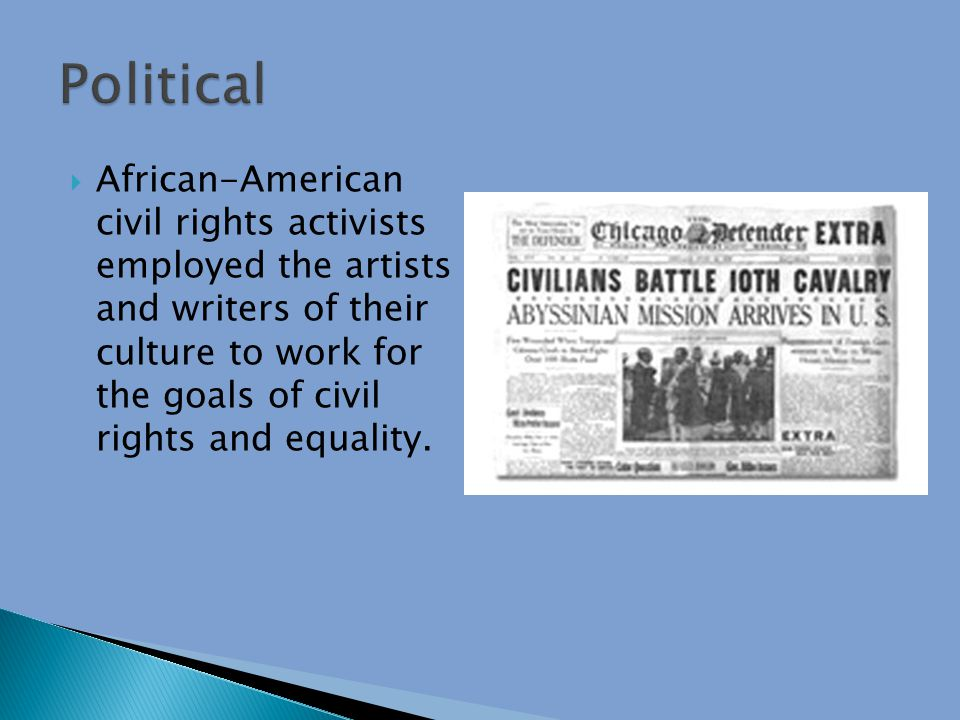  African-American civil rights activists employed the artists and writers of their culture to work for the goals of civil rights and equality.