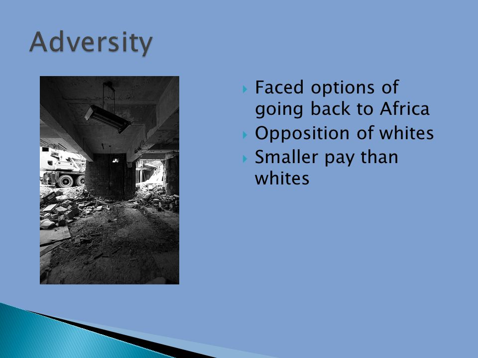  Faced options of going back to Africa  Opposition of whites  Smaller pay than whites