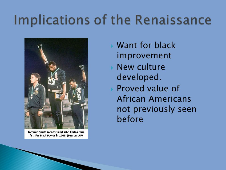  Want for black improvement  New culture developed.