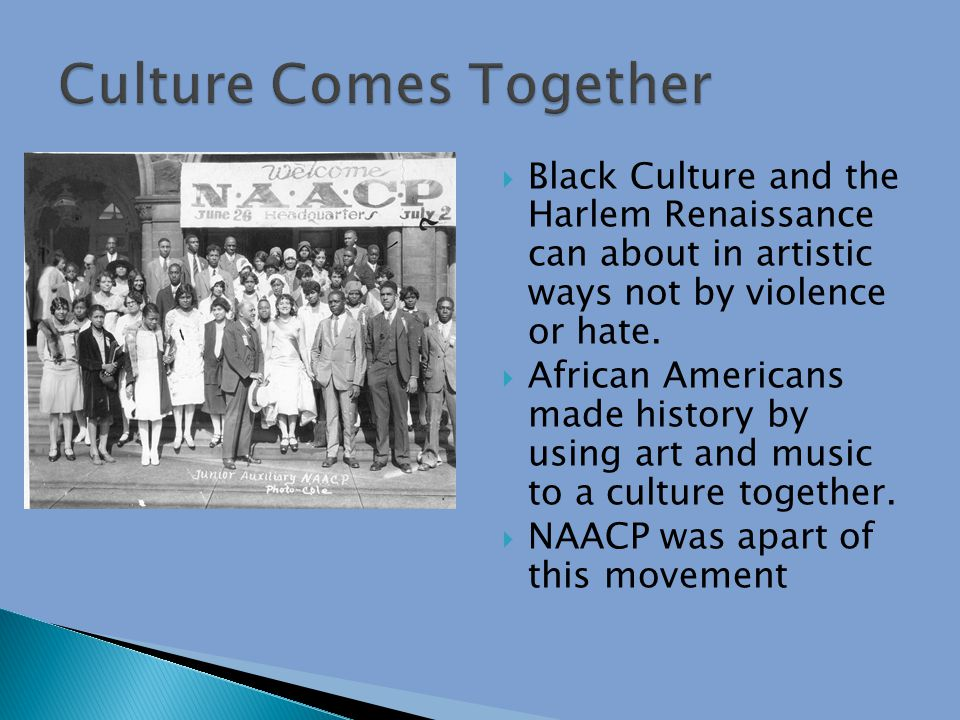  Black Culture and the Harlem Renaissance can about in artistic ways not by violence or hate.