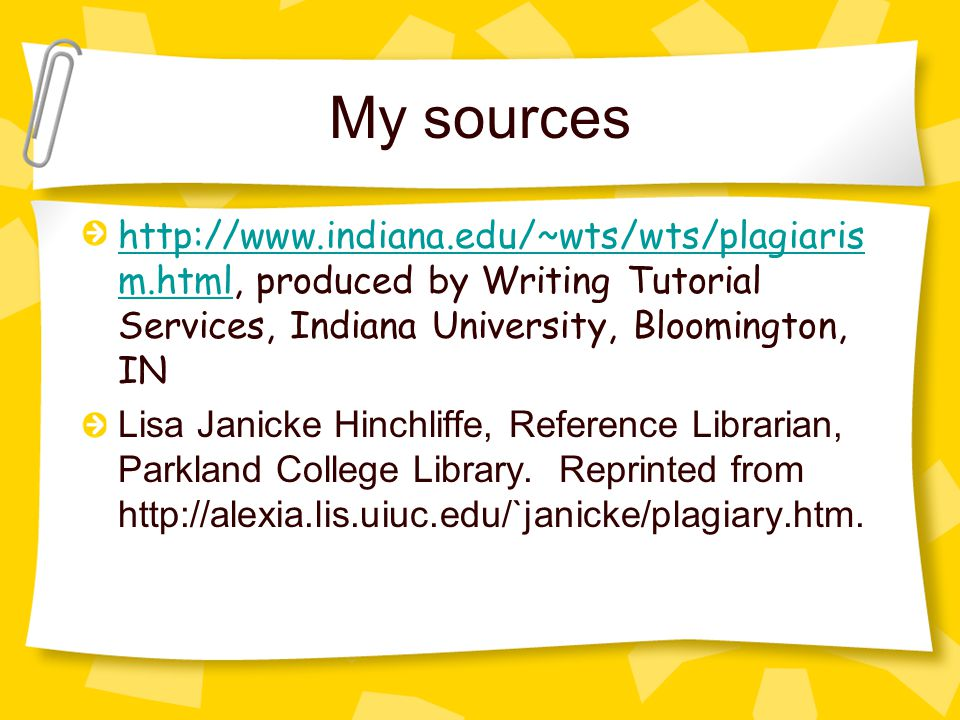 My sources   m.htmlhttp://  m.html, produced by Writing Tutorial Services, Indiana University, Bloomington, IN Lisa Janicke Hinchliffe, Reference Librarian, Parkland College Library.