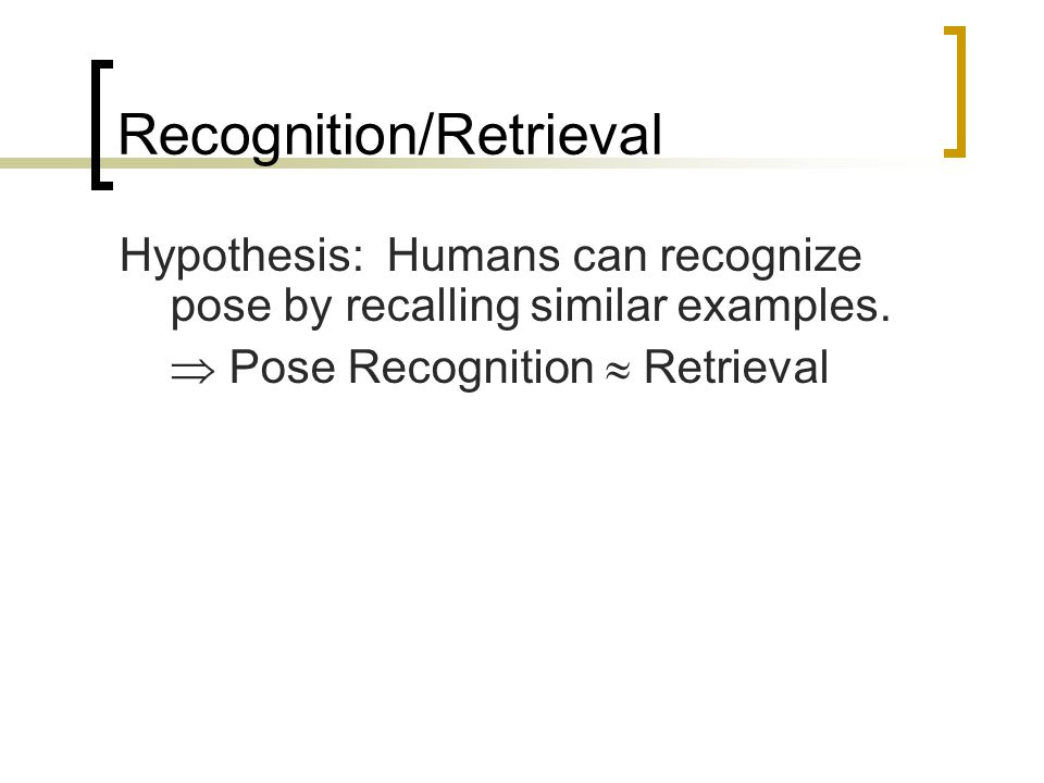 Recognition/Retrieval Hypothesis: Humans can recognize pose by recalling similar examples.