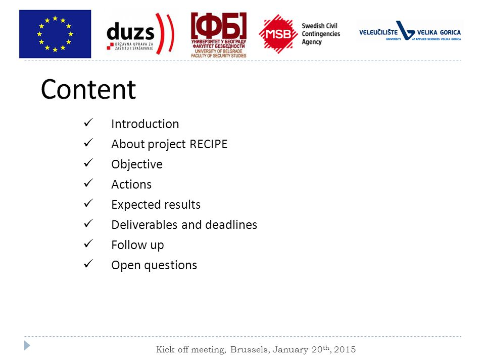 Introduction About project RECIPE Objective Actions Expected results Deliverables and deadlines Follow up Open questions Kick off meeting, Brussels, January 20 th, 2015