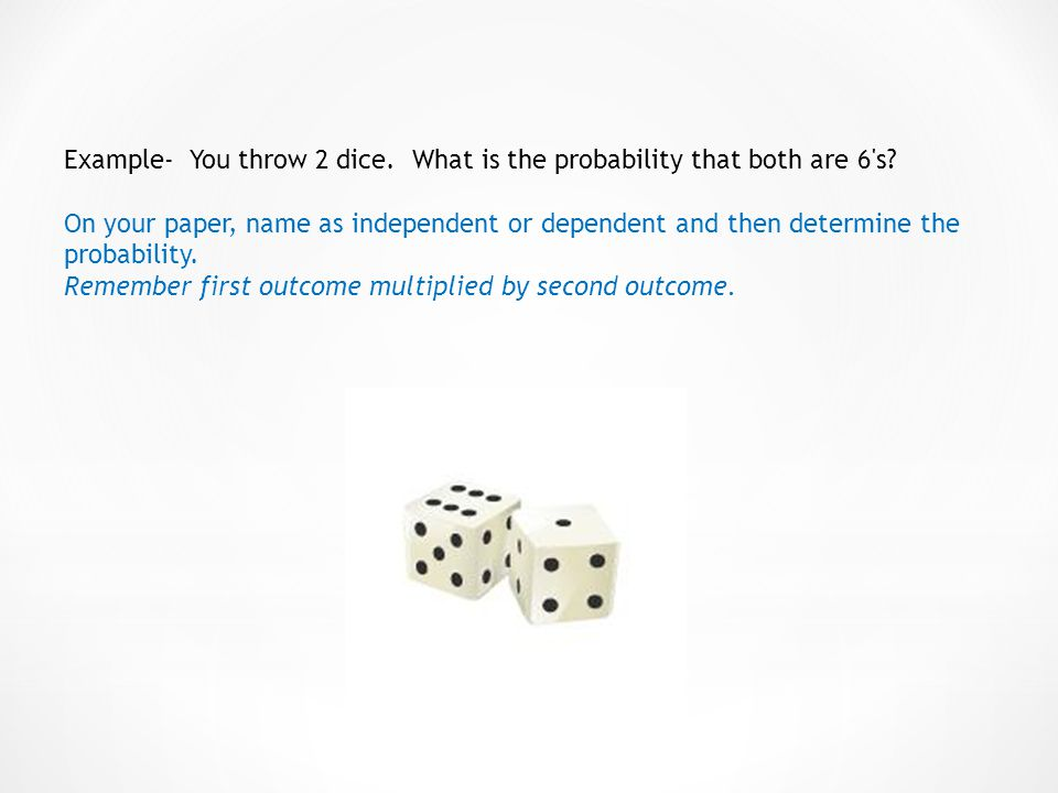 Example- You throw 2 dice. What is the probability that both are 6 s.